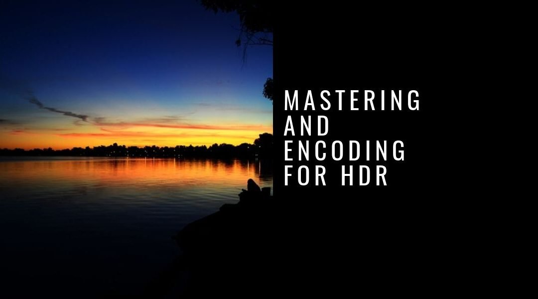 Webinar – HDR Mastering and Encoding