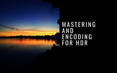 Webinar – HDR Mastering and Encoding
